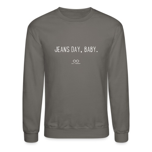 Jeans Day, Baby. (white text) - Unisex Crewneck Sweatshirt