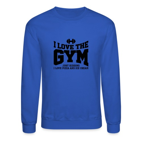 I love the gym - Crewneck Sweatshirt