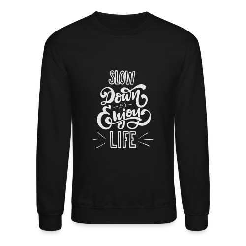 Slow down and enjoy life - Unisex Crewneck Sweatshirt
