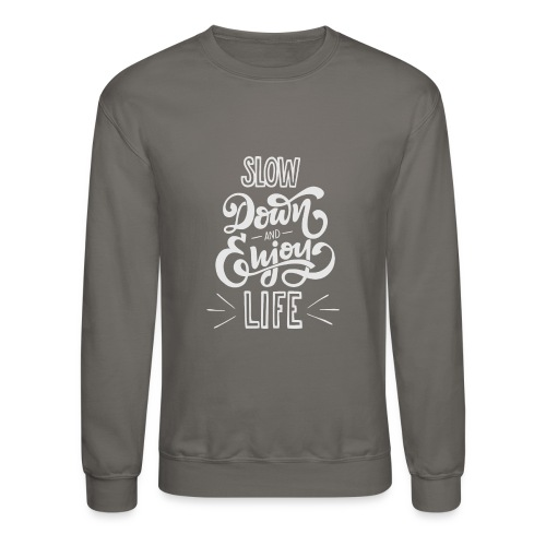 Slow down and enjoy life - Unisex Crewneck Sweatshirt