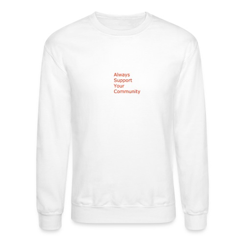 Always Support Your Community - Crewneck Sweatshirt