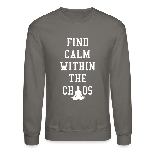 Find Calm Within the Chaos - Crewneck Sweatshirt