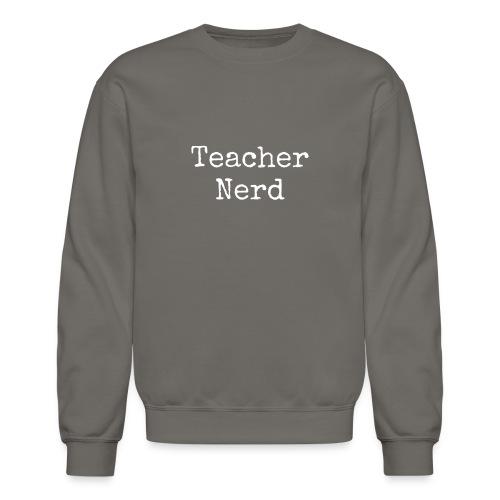 Teacher Nerd (white text) - Unisex Crewneck Sweatshirt