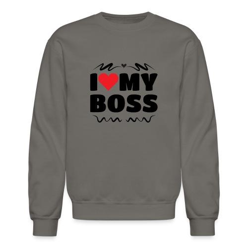 I love my Boss - Unisex Crewneck Sweatshirt