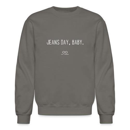 Jeans Day, Baby. (white text) - Unisex Crewneck Sweatshirt