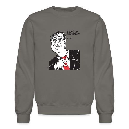 I Don't Get No Respect - Unisex Crewneck Sweatshirt