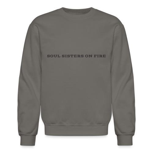 SSOF Series: Soul Sisters On Fire - Crewneck Sweatshirt