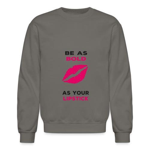 BE AS BOLD AS YOUR LIPSTICK - Crewneck Sweatshirt