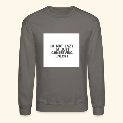 I'm Not Lazy, I'm just conserving energy - Crewneck Sweatshirt