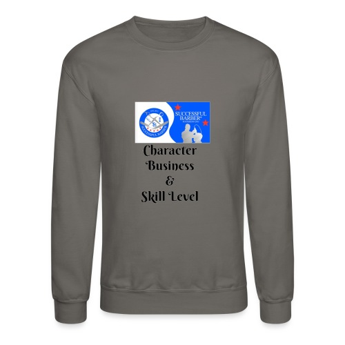Character, Business & Skill Level - Crewneck Sweatshirt