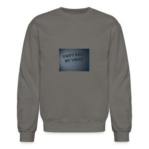 DANT KILL MY VIBZZ - Crewneck Sweatshirt