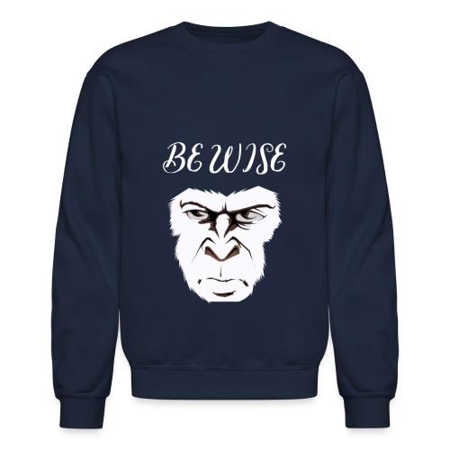 Be Wise - Unisex Crewneck Sweatshirt