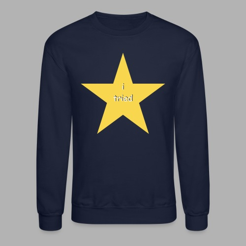 I Tried - Funny Shirt - Unisex Crewneck Sweatshirt