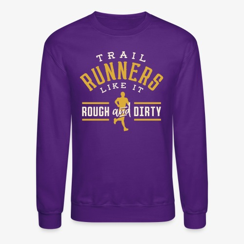 Trail Runners Like It Rough & Dirty - Crewneck Sweatshirt
