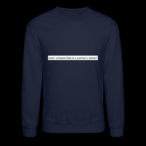 shall i compare thee to a summer's meme? - Crewneck Sweatshirt