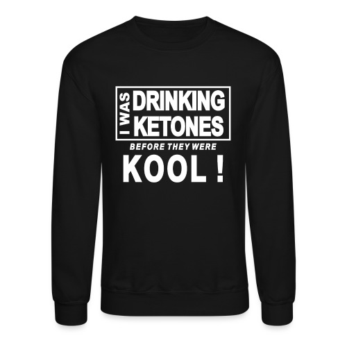 I was drinking ketones before they were kool - Crewneck Sweatshirt