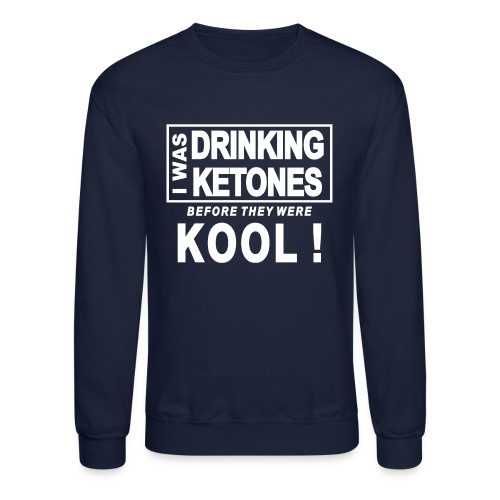I was drinking ketones before they were kool - Crewneck Sweatshirt
