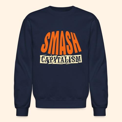 Smash Capitalism - Unisex Crewneck Sweatshirt