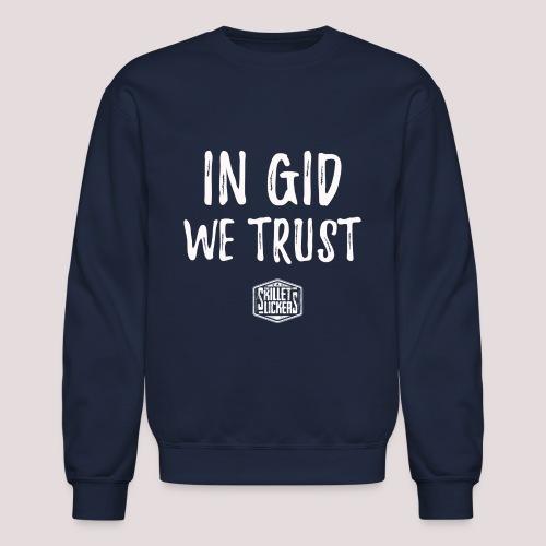 In Gid We Trust - Unisex Crewneck Sweatshirt