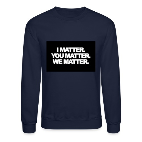 We matter - Crewneck Sweatshirt