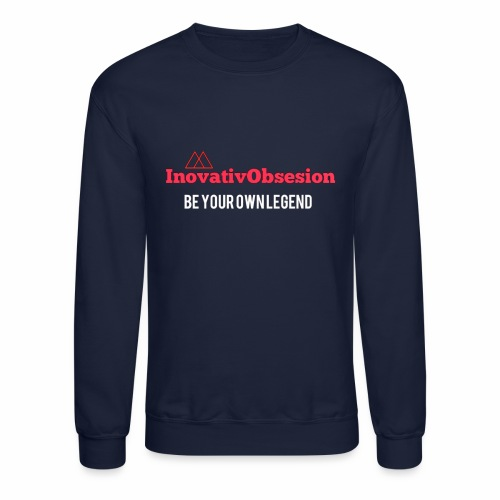 "InovativObsesion ""BE YOUR OWN LEGEND"" apparel - Crewneck Sweatshirt"