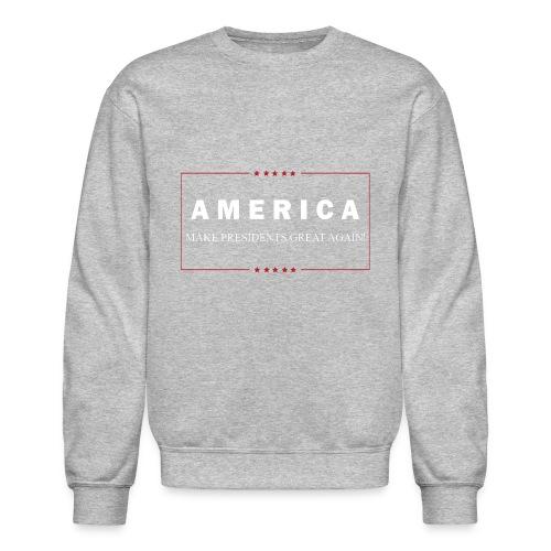 Make Presidents Great Again - Crewneck Sweatshirt