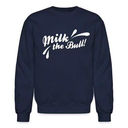 Milk the Bull! - Crewneck Sweatshirt