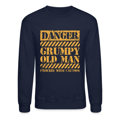 Danger Grumpy Old Man Sarcastic Saying - Unisex Crewneck Sweatshirt