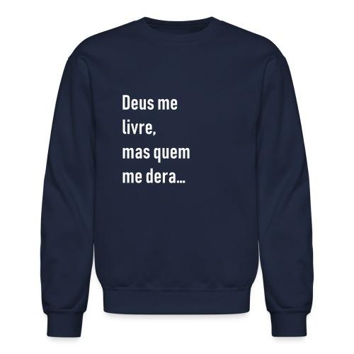 Deus me livre, mas quem me dera - Unisex Crewneck Sweatshirt