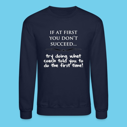 If at first you don t succeed - Crewneck Sweatshirt