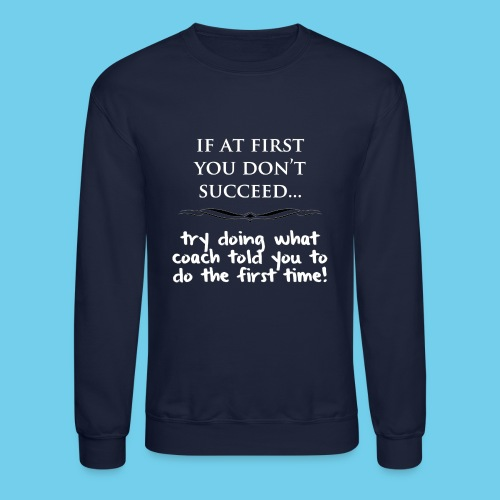 If at first you don t succeed - Unisex Crewneck Sweatshirt