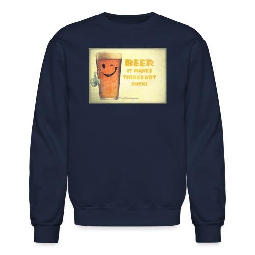 Beer It Makes Things Not Suck - Crewneck Sweatshirt