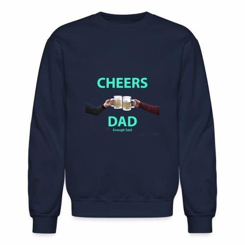 Cheers DAD enough said - Crewneck Sweatshirt