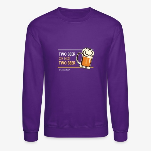 Two beer or not tWo beer - Crewneck Sweatshirt