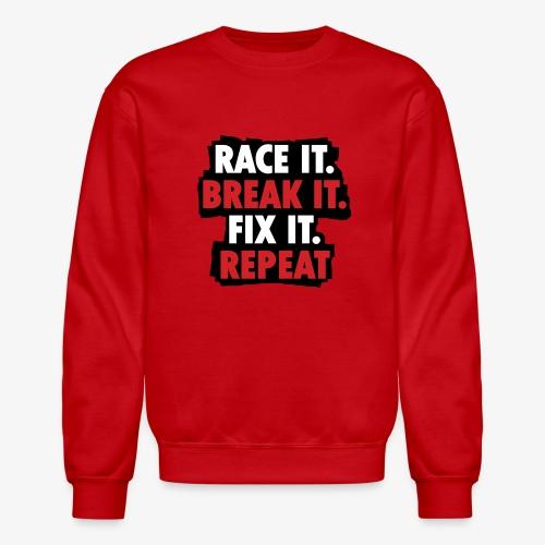 race it break it fix it repeat - Crewneck Sweatshirt