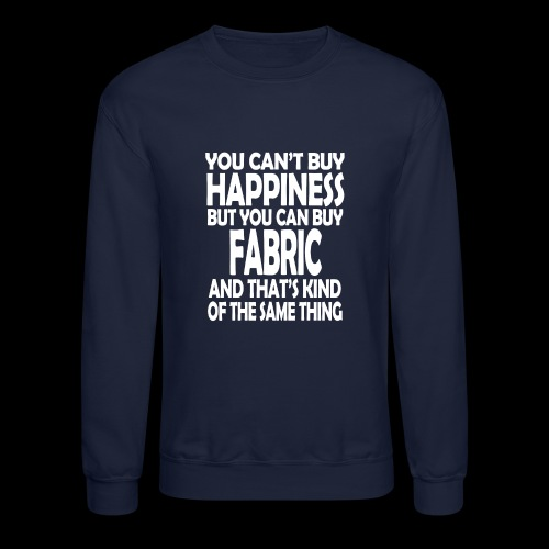 Fabric is Happiness - Crewneck Sweatshirt
