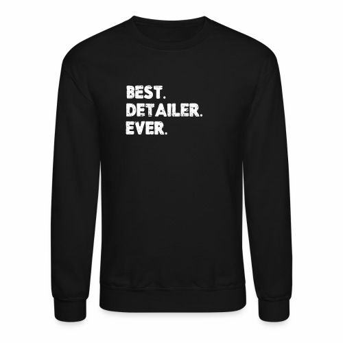 AUTO DETAILER SHIRT   BEST DETAILER EVER - Crewneck Sweatshirt