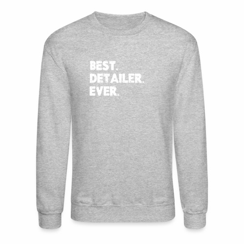 AUTO DETAILER SHIRT | BEST DETAILER EVER - Crewneck Sweatshirt