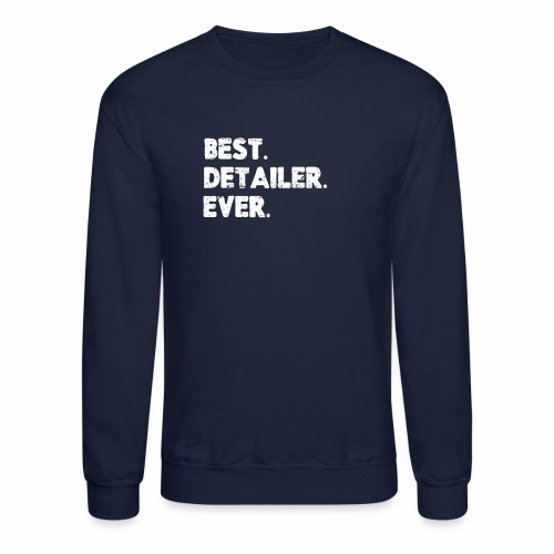 AUTO DETAILER SHIRT | BEST DETAILER EVER - Crewneck Sweatshirt