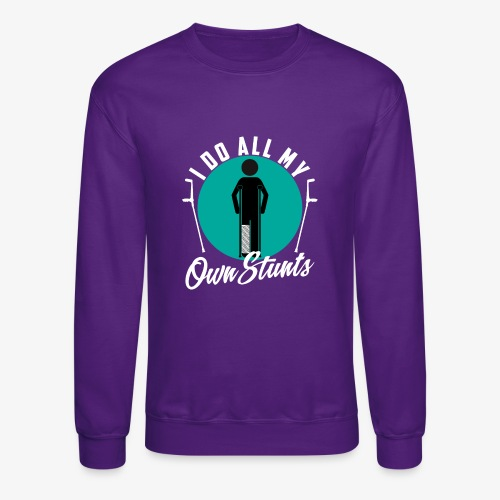 Funny I DO AL MY OWN STUNTS - Crewneck Sweatshirt