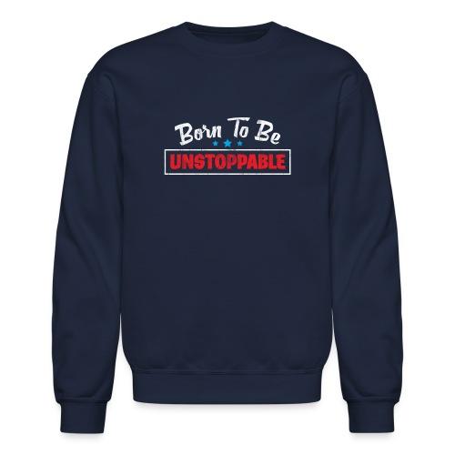 Born To Be Unstoppable - Crewneck Sweatshirt