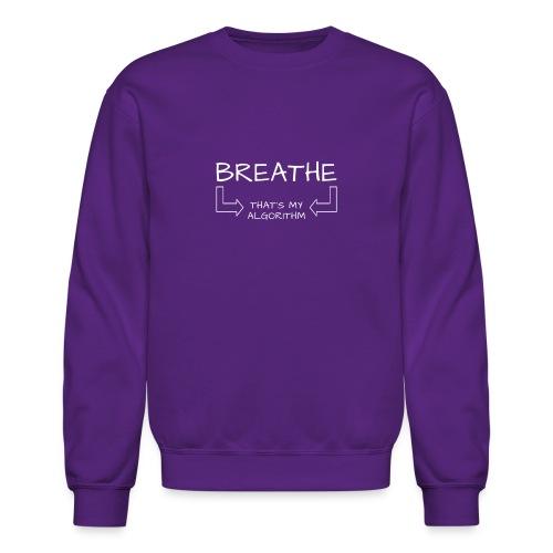 breathe - that's my algorithm - Crewneck Sweatshirt