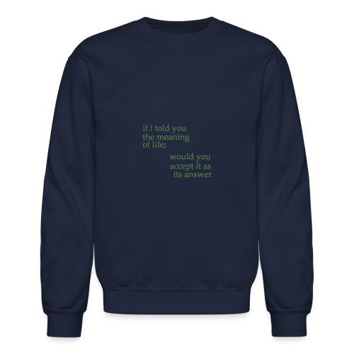meaning of life - Crewneck Sweatshirt