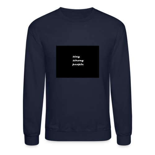 stay strong people - Crewneck Sweatshirt