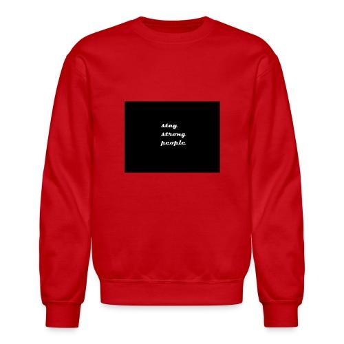 stay strong people - Crewneck Sweatshirt