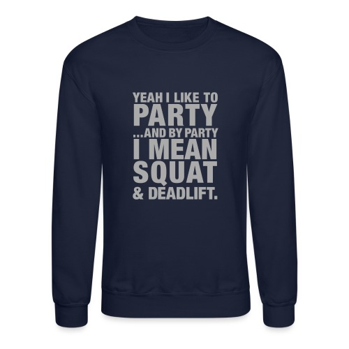Yeah I like to party and by party I mean squat and - Crewneck Sweatshirt