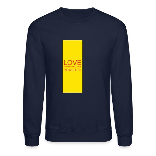 LOVE A WORD YOU GIVE POWER TO - Crewneck Sweatshirt