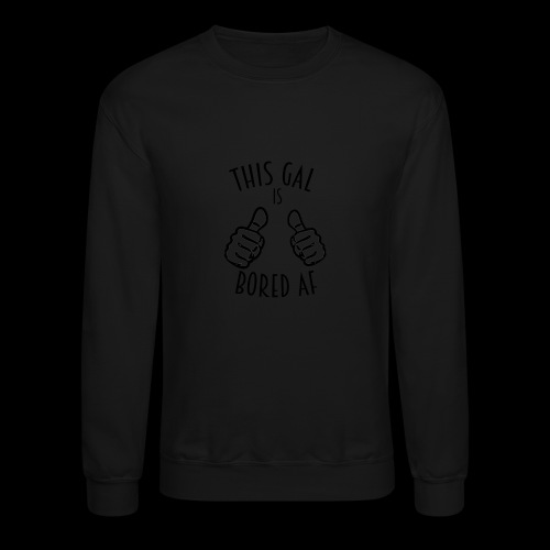 This Gal Is Bored As F*#k - Crewneck Sweatshirt