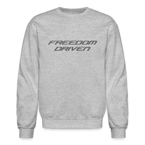 Freedom Driven Modern Grey Lettering - Unisex Crewneck Sweatshirt