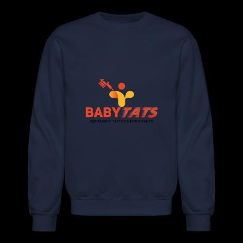 BABY TATS - TATTOOS FOR INFANTS! - Unisex Crewneck Sweatshirt